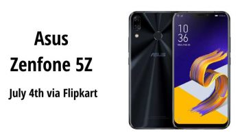 Asus ZenFone 5Z 6.20-inch And 4GB Will Launch in India on July 4th