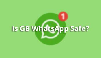 Is GB WhatsApp Safe to Use as a WhatsApp Alternative