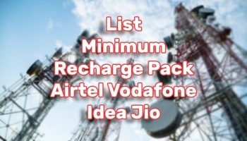List of Minimum Recharge Packs Available For Vodafone Idea, Airtel, Jio Users