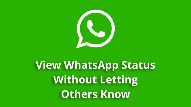 How To View Whatsapp Status Of Others Without Letting Them