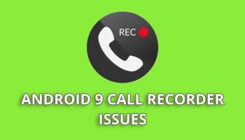 Why Android 9 Call Recorder App Doesn't Work Properly ?