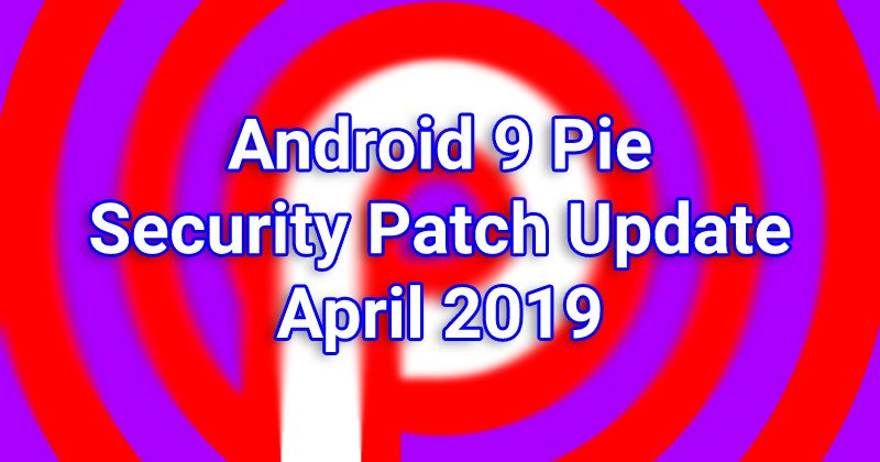 Android 9 Pie - April 2019 Security Patch Update