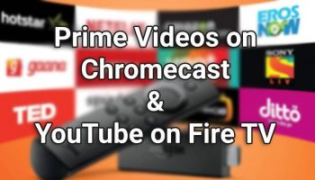 Amazon Prime Videos on Chromecast and YouTube on Fire TV Coming Soon