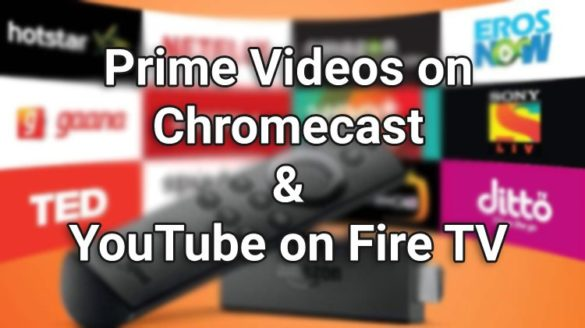 fire tv - chromecast - prime videos - youtube