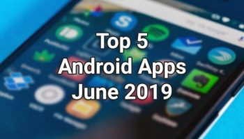 Top 5 Android Apps for the Month of June 2019
