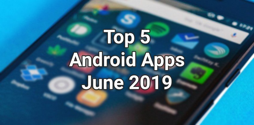Top 5 Android App June 2019