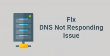 How To Fix DNS Not Responding Issue on Windows 10?