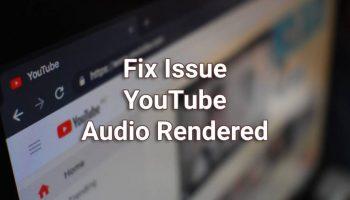 How to Fix YouTube Audio Rendered Error?