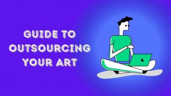 A Step By Step Guide To Outsourcing Your Art