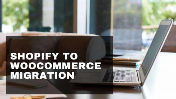 Migration from Shopify to WooCommerce