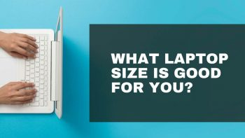 What Laptop Size is Good for You?