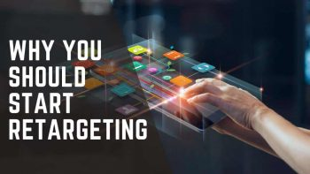 Four Reasons Why You Should Start Retargeting