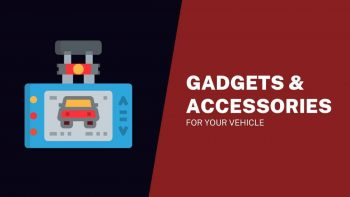 5 Must Have Gadgets & Accessories for Your Vehicle