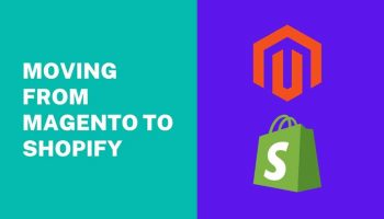 The Benefits of Moving from Magento to Shopify