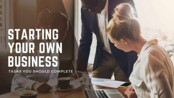 Tasks You Should Complete Before Starting Your Own Business