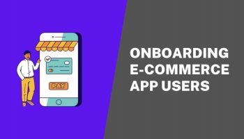 Tips For Onboarding eCommerce Mobile App Users That Work Like A Charm
